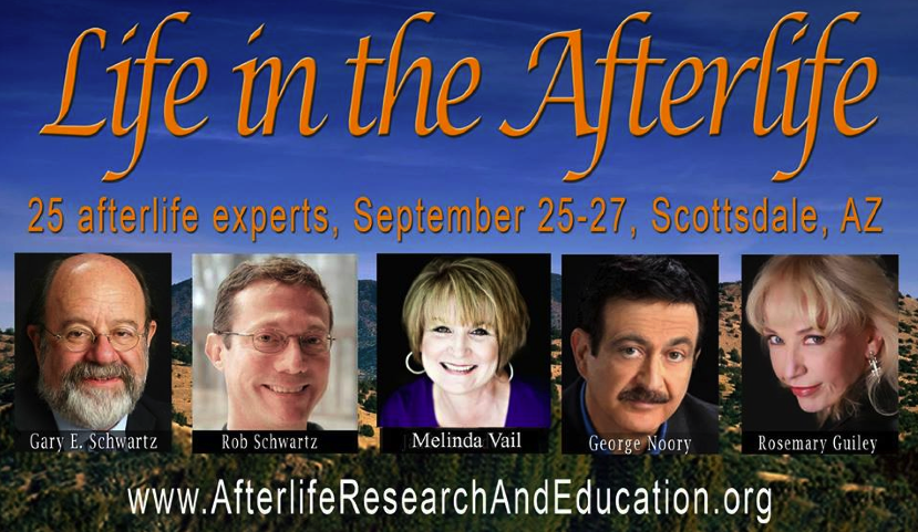 The Life in the Afterlife Conference featuring Afterlife Experts, Scientists, Authors, Television & Radio Personalities banner