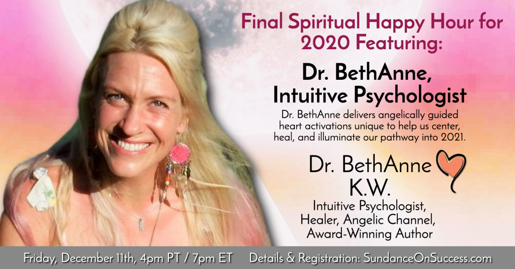 Spiritual Happy Hour Featuring Dr. BethAnne KW, December 11th, guidance, answers, heart activation, empowerment